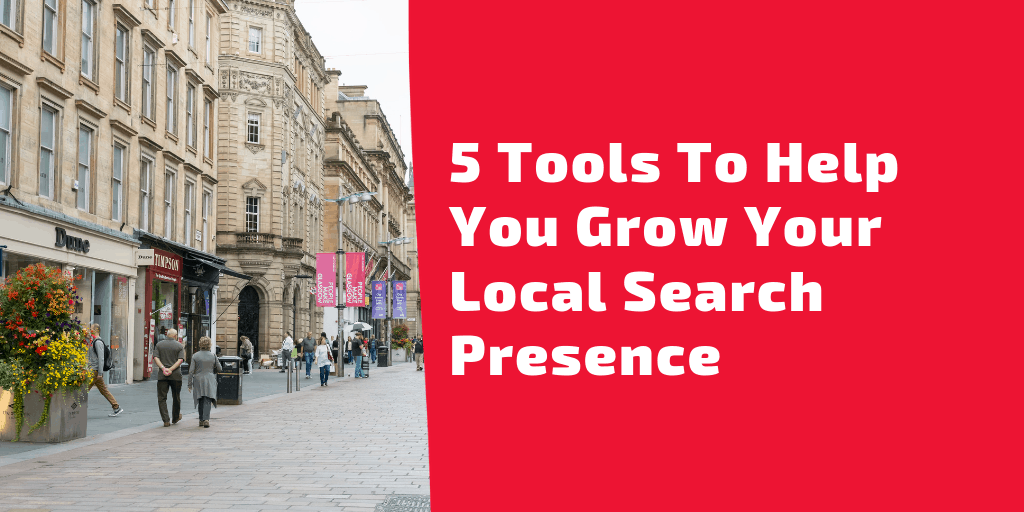5 Tools To Help You Grow Your Local Search Presence