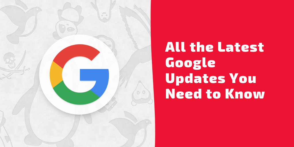 All the Latest Google Updates You Need to Know