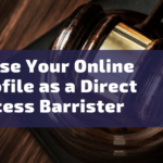 3 Reasons Why You Should Raise Your Online Profile as a Direct Access Barrister