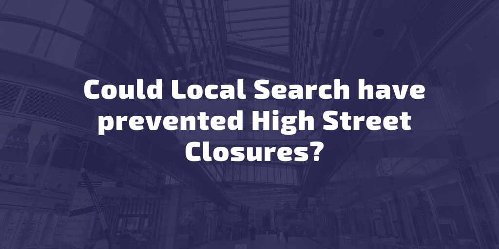 Could Local Search have prevented High Street Closures?
