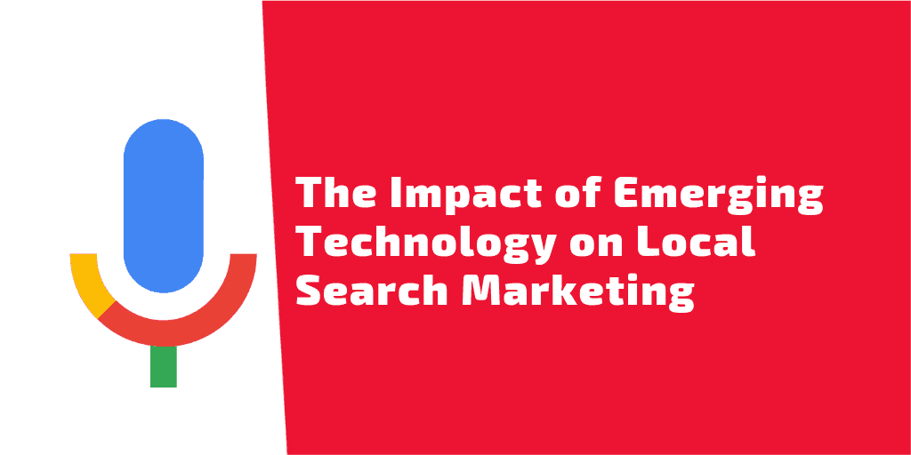 The Impact of Emerging Technology on Local Search Marketing