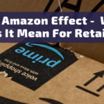 The Amazon Effect, What Is It And What Does It Mean For Retailers?